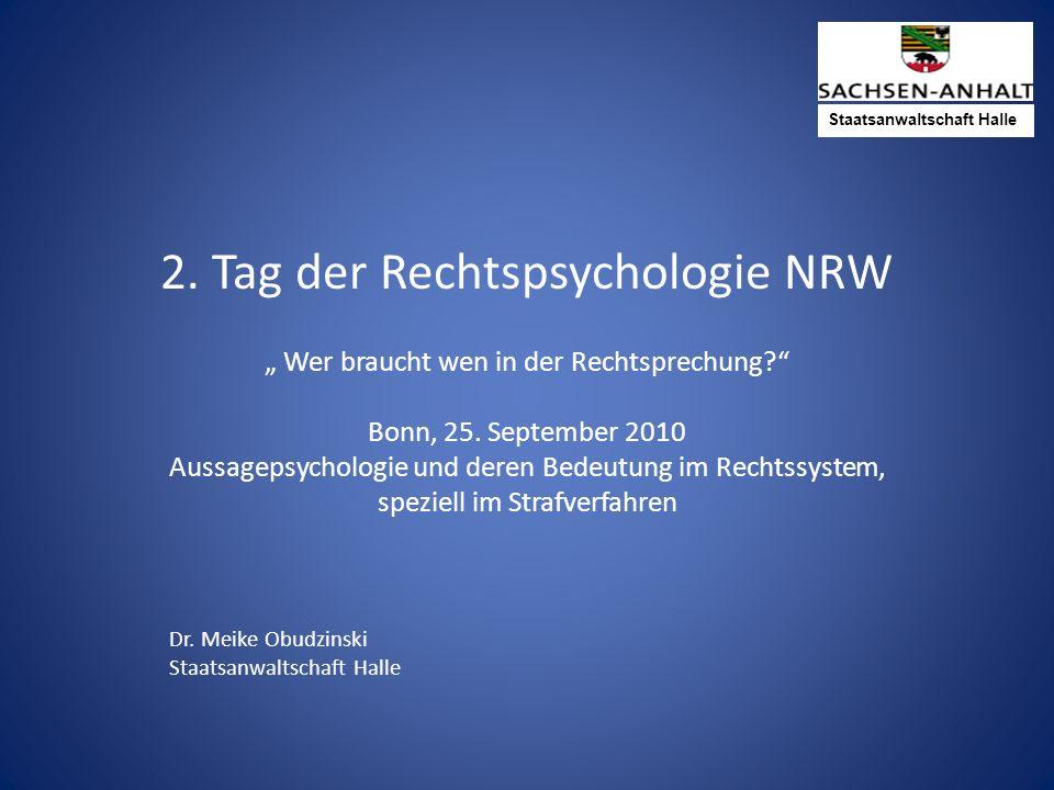 Staatsanwaltschaft Halle 2. Tag der Rechtspsychologie NRW Wer braucht wen in der Rechtsprechung? Bonn, 25. September 2010 Aussagepsychologie und deren