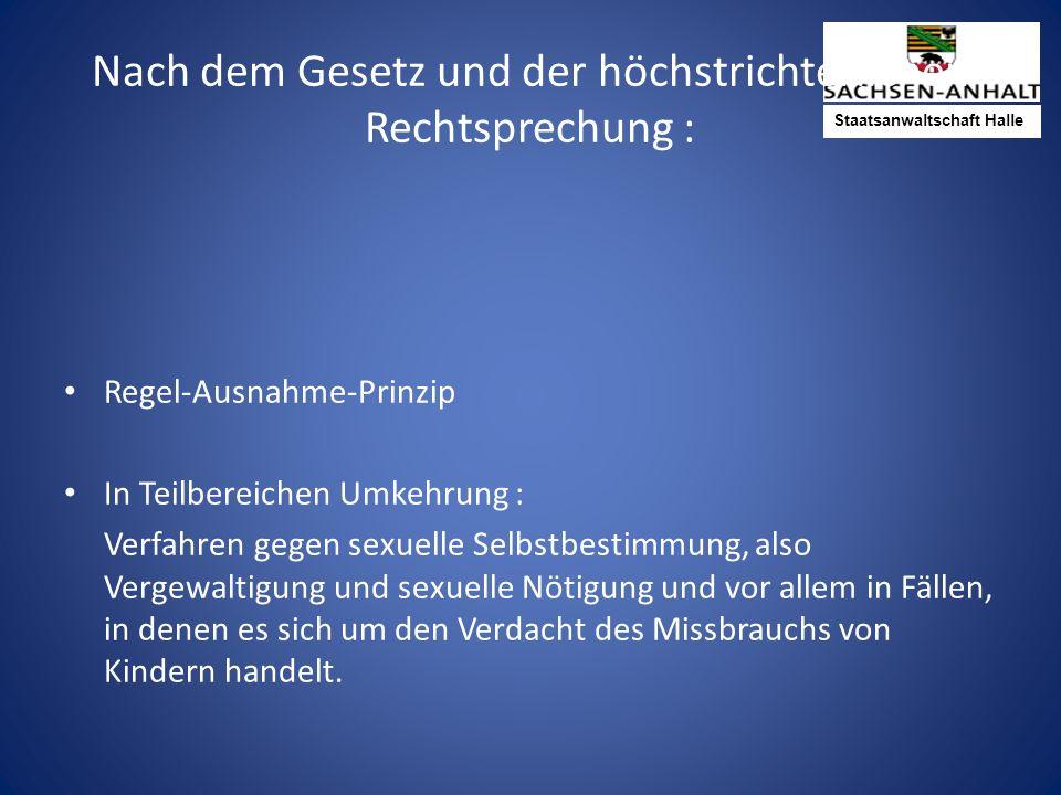 Staatsanwaltschaft Halle Nach dem Gesetz und der höchstrichterlichen Rechtsprechung : Regel-Ausnahme-Prinzip In Teilbereichen Umkehrung : Verfahren ge