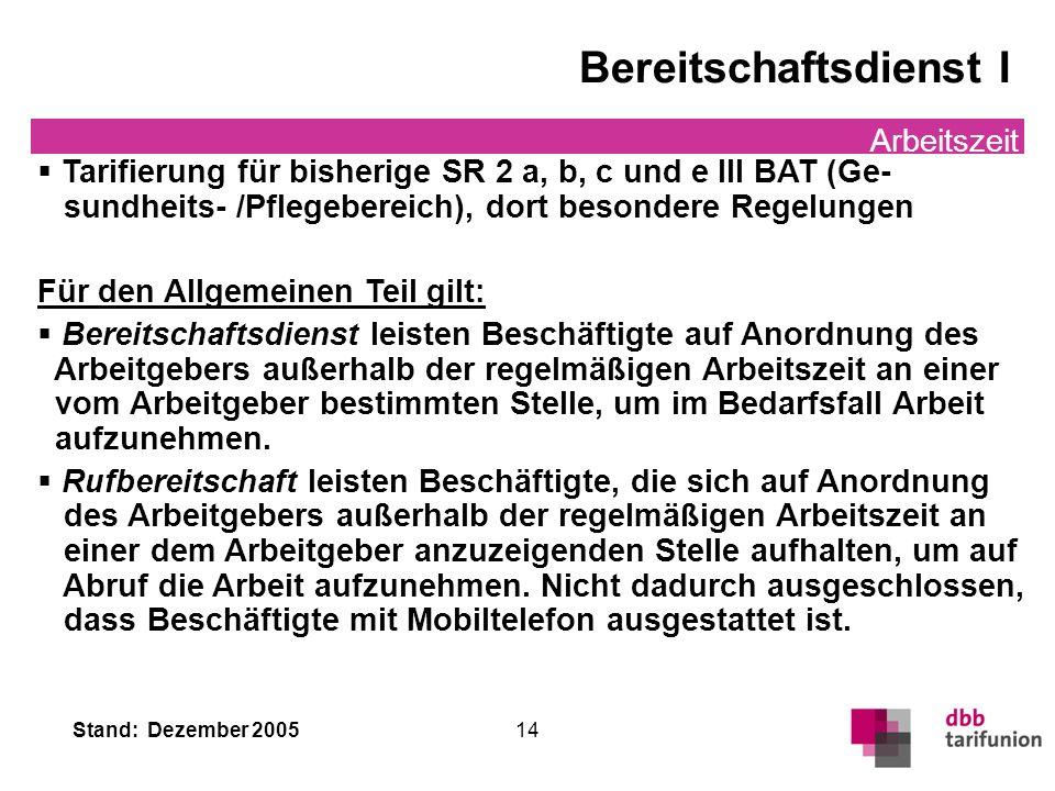 Stand: Dezember 2005 14 Bereitschaftsdienst I Arbeitszeit Tarifierung für bisherige SR 2 a, b, c und e III BAT (Ge- sundheits- /Pflegebereich), dort b