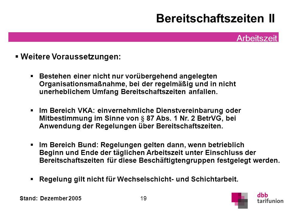 Stand: Dezember 2005 19 Bereitschaftszeiten II Arbeitszeit Weitere Voraussetzungen: Bestehen einer nicht nur vorübergehend angelegten Organisationsmaß