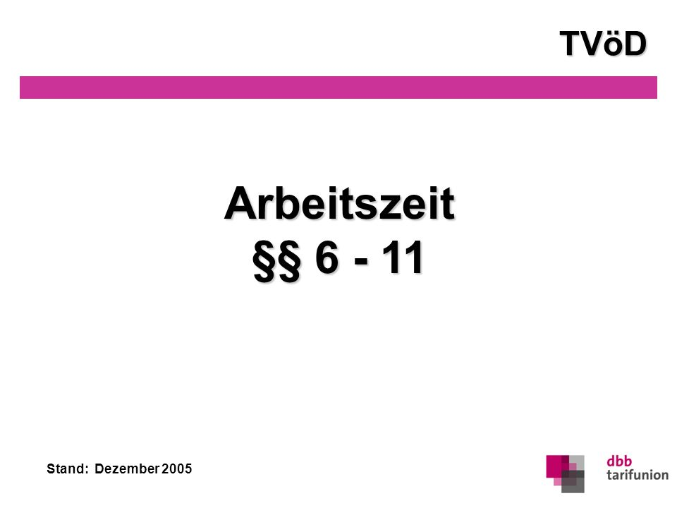 Stand: Dezember 2005 TVöD Arbeitszeit §§ 6 - 11