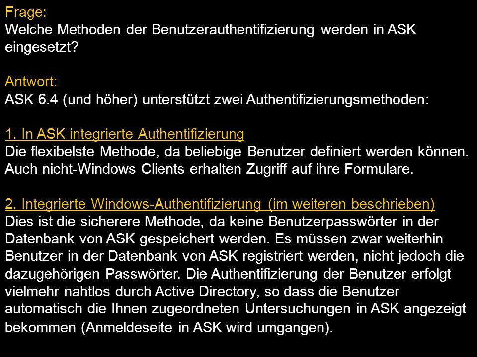 Frage: Welche Methoden der Benutzerauthentifizierung werden in ASK eingesetzt? Antwort: ASK 6.4 (und höher) unterstützt zwei Authentifizierungsmethode