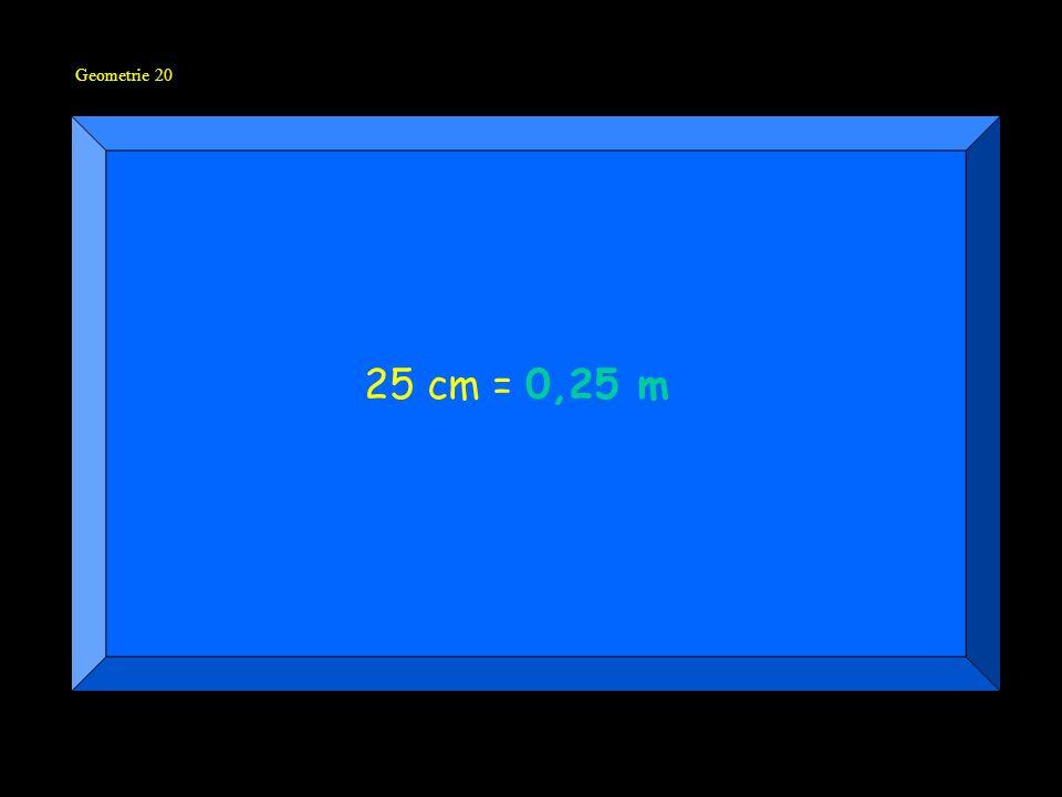 Geometrie 20 25 cm = 0,25 m