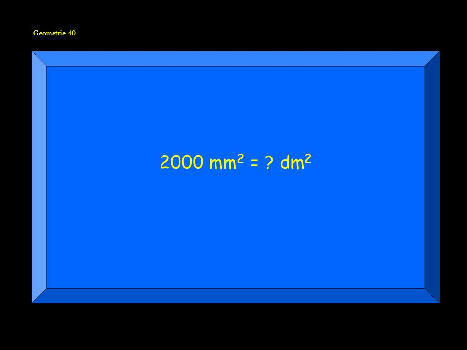 Geometrie 40 2000 mm 2 = ? dm 2
