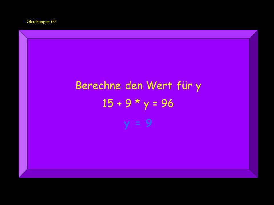 Gleichungen 60 Berechne den Wert für y 15 + 9 * y = 96 y = 9