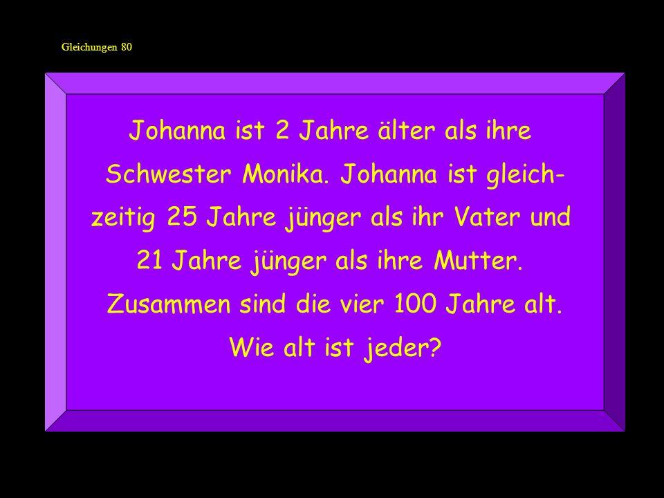 Gleichungen 80 Johanna ist 2 Jahre älter als ihre Schwester Monika.