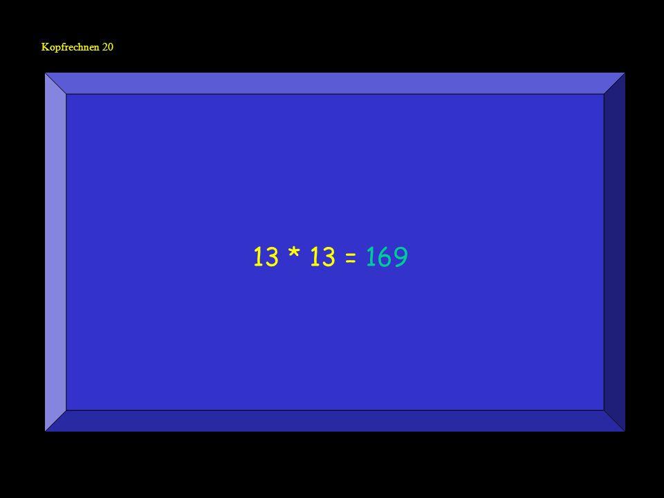 Kopfrechnen 20 13 * 13 = 169