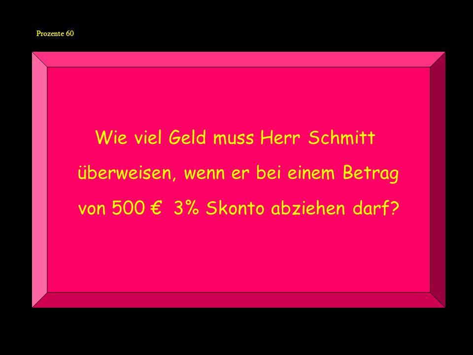 Prozente 60 Wie viel Geld muss Herr Schmitt überweisen, wenn er bei einem Betrag von 500 3% Skonto abziehen darf?