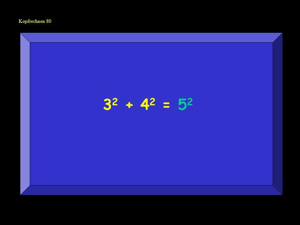 Kopfrechnen 80 3 2 + 4 2 = 5 2