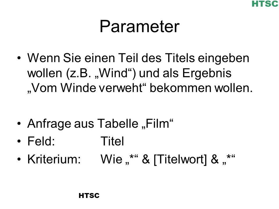 Parameter Wenn Sie einen Teil des Titels eingeben wollen (z.B. Wind) und als Ergebnis Vom Winde verweht bekommen wollen. Anfrage aus Tabelle Film Feld