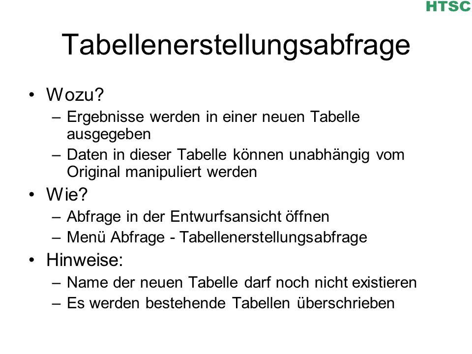 Tabellenerstellungsabfrage Wozu? –Ergebnisse werden in einer neuen Tabelle ausgegeben –Daten in dieser Tabelle können unabhängig vom Original manipuli
