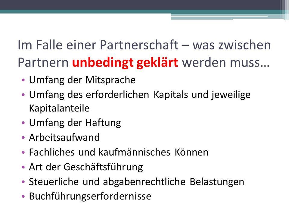 Im Falle einer Partnerschaft – was zwischen Partnern unbedingt geklärt werden muss… Umfang der Mitsprache Umfang des erforderlichen Kapitals und jewei