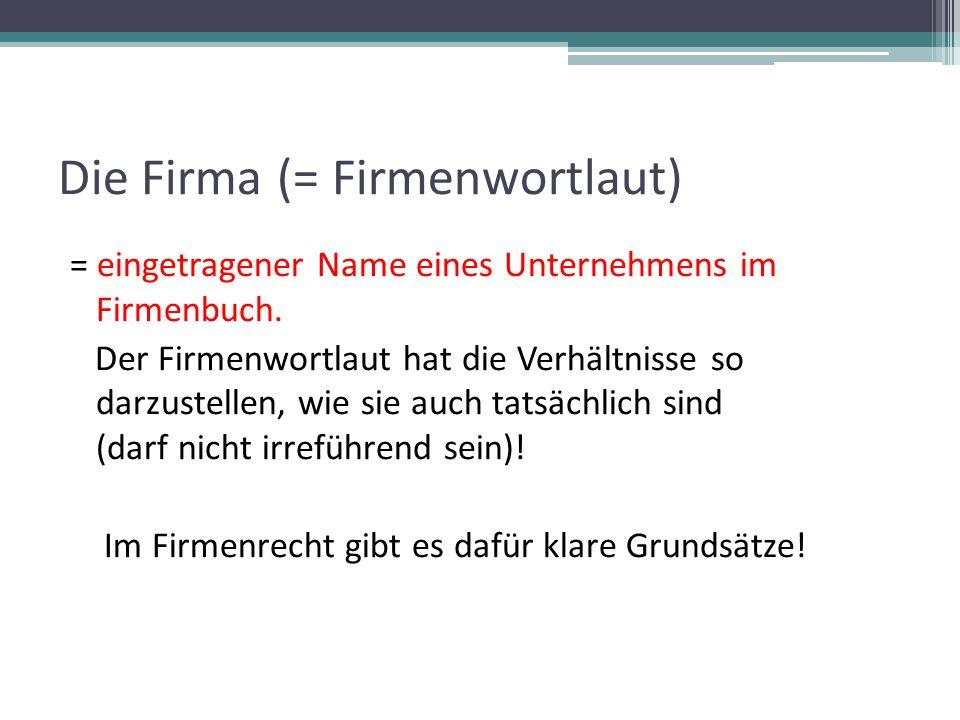 Die Firma (= Firmenwortlaut) = eingetragener Name eines Unternehmens im Firmenbuch. Der Firmenwortlaut hat die Verhältnisse so darzustellen, wie sie a