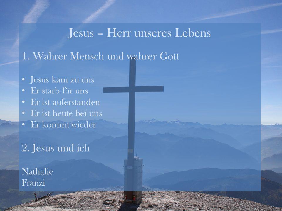 Jesus – Herr unseres Lebens 3.Jesus und du. Jesus, ich danke dir, dass du mich liebst.