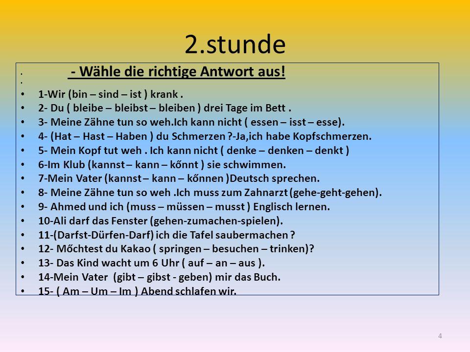 2.stunde 4 - Wähle die richtige Antwort aus.1-Wir (bin – sind – ist ) krank.