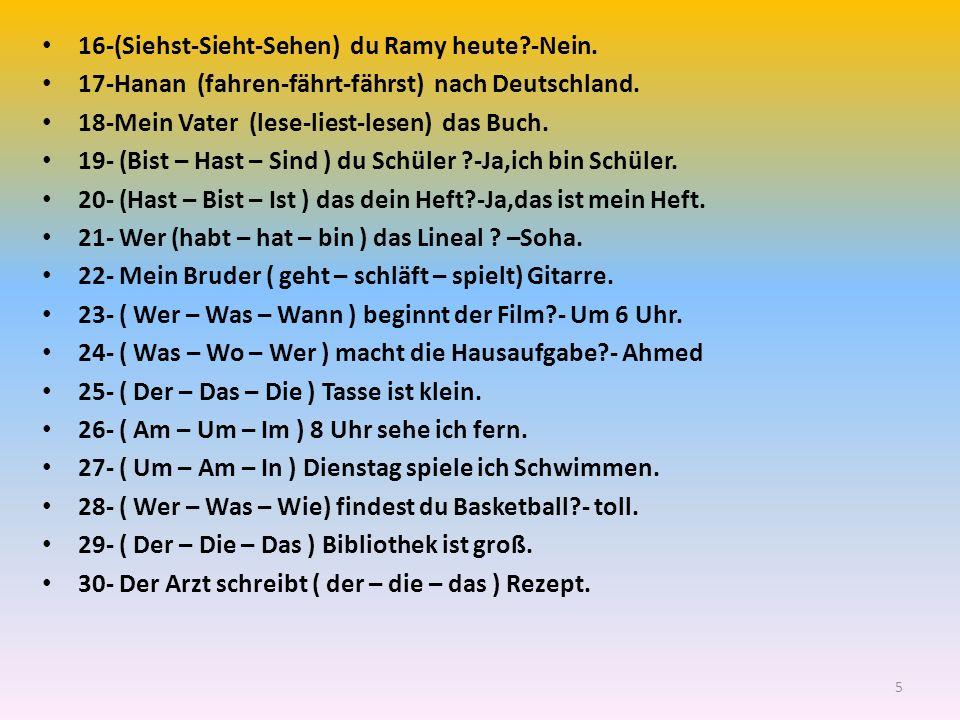 16-(Siehst-Sieht-Sehen) du Ramy heute?-Nein.17-Hanan (fahren-fährt-fährst) nach Deutschland.