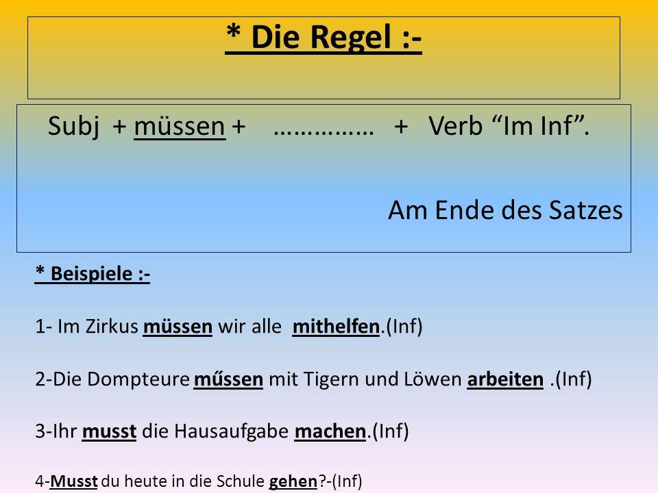 * Die Regel :- Subj + müssen + …………… + Verb Im Inf.