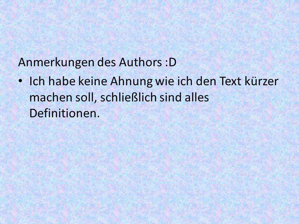 Anmerkungen des Authors :D Ich habe keine Ahnung wie ich den Text kürzer machen soll, schließlich sind alles Definitionen.