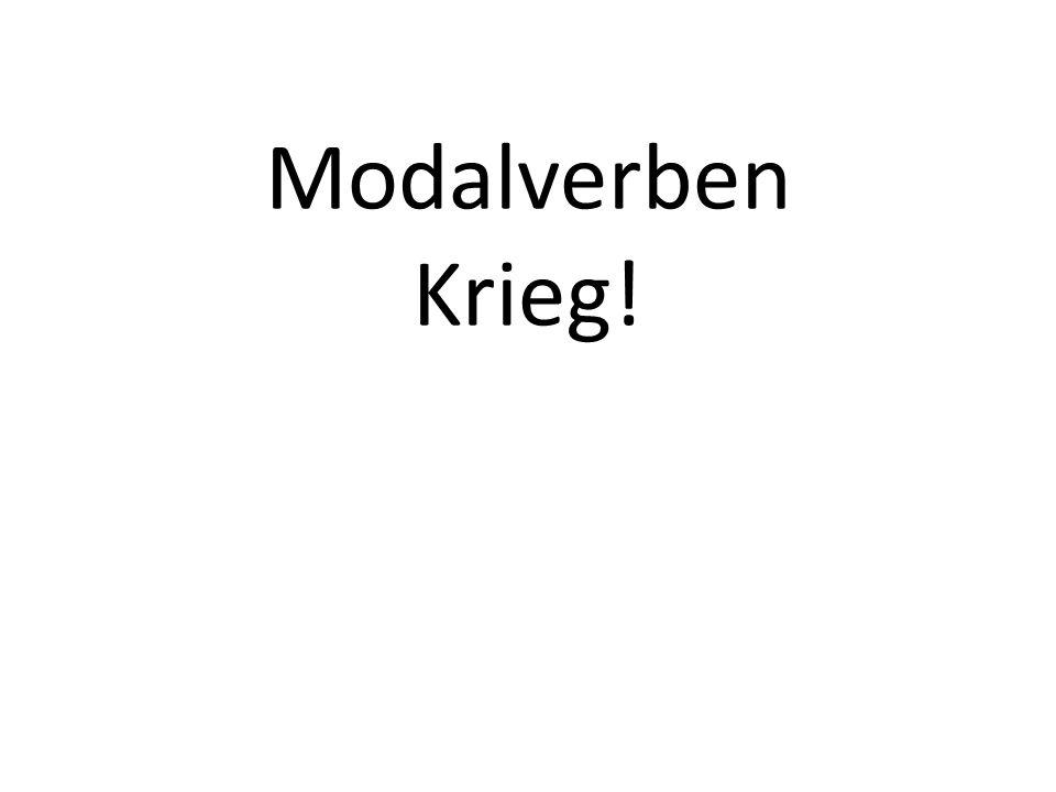 Modalverben Krieg!