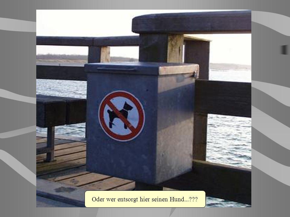 Oder wer entsorgt hier seinen Hund...