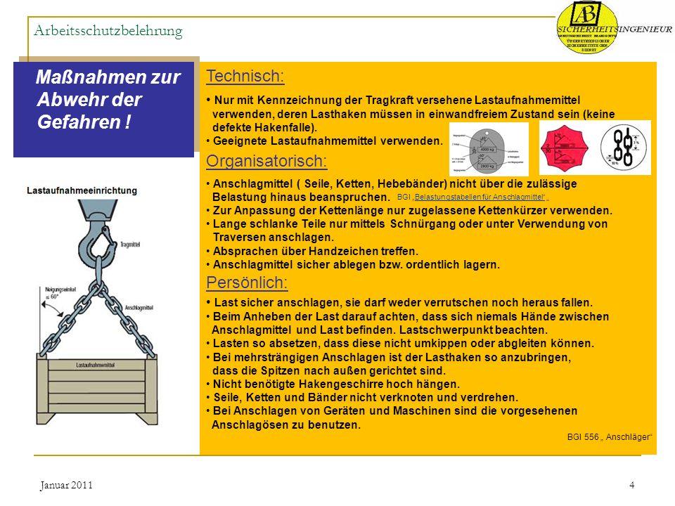 Januar 20114 Arbeitsschutzbelehrung Maßnahmen zur Abwehr der Gefahren ! Technisch: Nur mit Kennzeichnung der Tragkraft versehene Lastaufnahmemittel ve