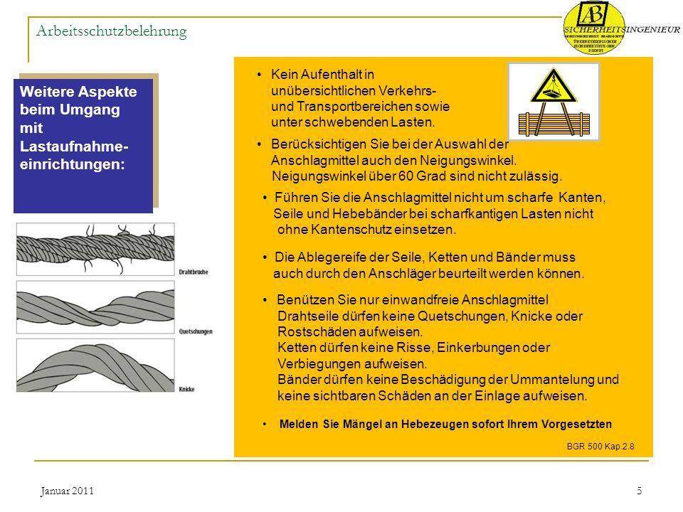 Januar 20115 Arbeitsschutzbelehrung Weitere Aspekte beim Umgang mit Lastaufnahme- einrichtungen: Kein Aufenthalt in unübersichtlichen Verkehrs- und Tr