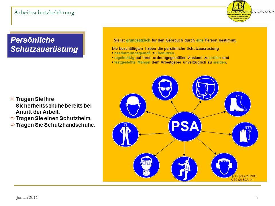 Januar 20117 Arbeitsschutzbelehrung Persönliche Schutzausrüstung Sie ist grundsätzlich für den Gebrauch durch eine Person bestimmt. PSA § 15 (2) ArbSc