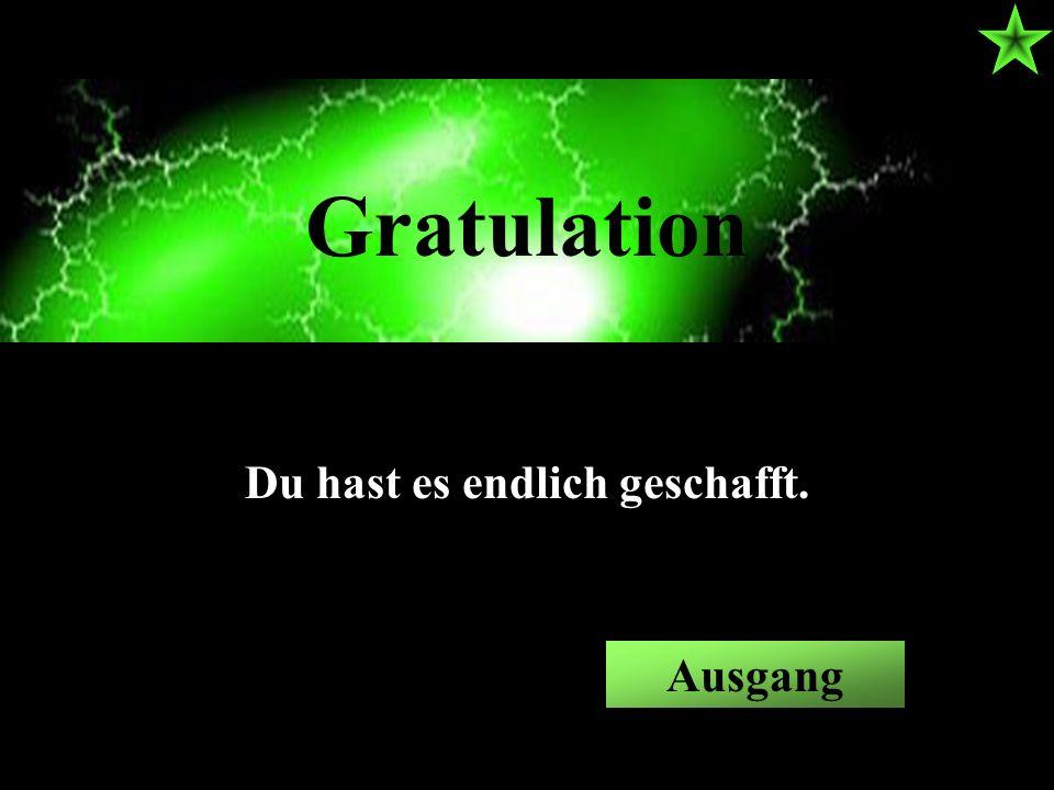 Ausgang Gratulation Du hast es endlich geschafft.