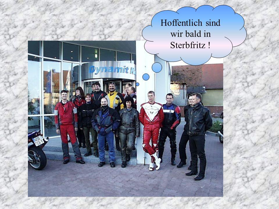 Hoffentlich sind wir bald in Sterbfritz !