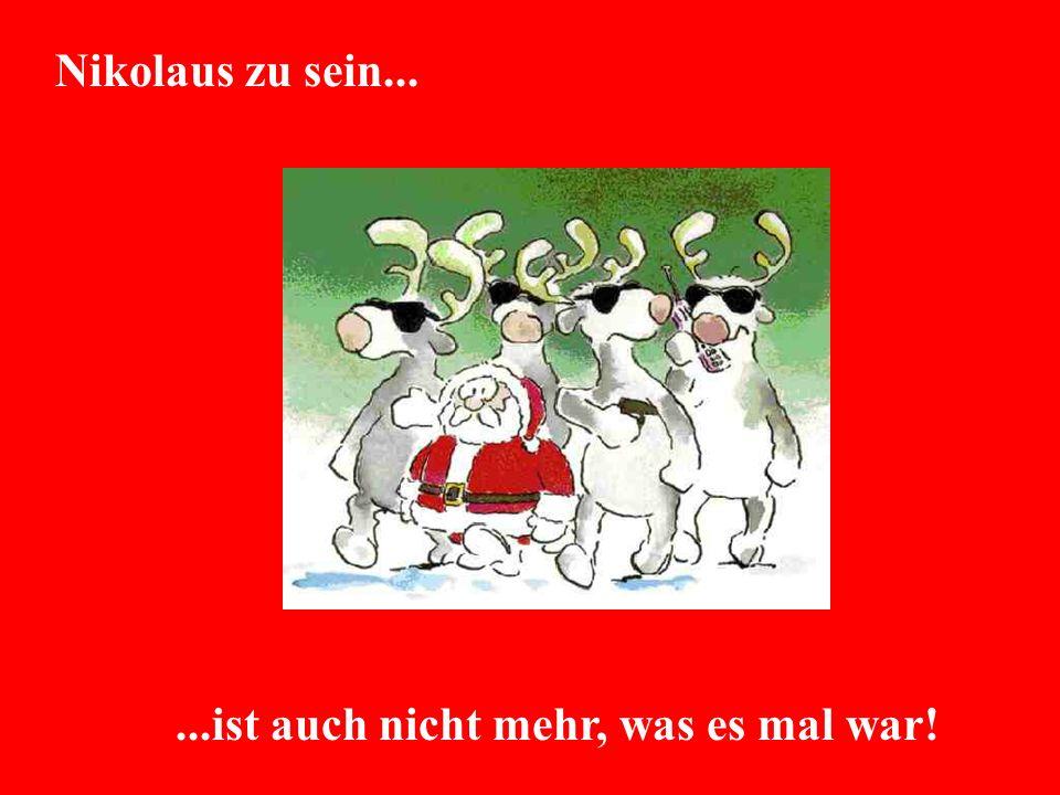 Nikolaus zu sein......ist auch nicht mehr, was es mal war!