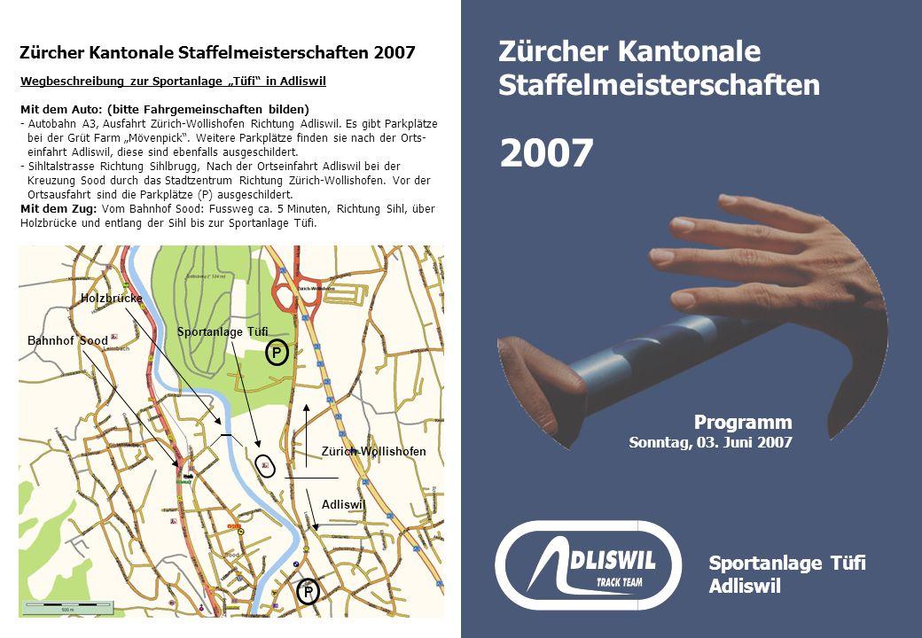 Zürcher Kantonale Staffelmeisterschaften 2007 Programm Sonntag, 03. Juni 2007 Zürcher Kantonale Staffelmeisterschaften Sportanlage Tüfi Adliswil 2007