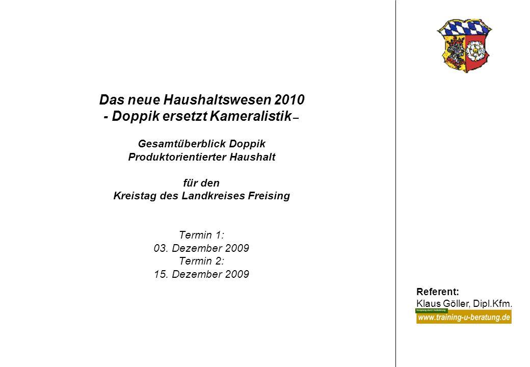 Referent: Klaus Göller, Dipl.Kfm. Das neue Haushaltswesen 2010 - Doppik ersetzt Kameralistik – Gesamtüberblick Doppik Produktorientierter Haushalt für