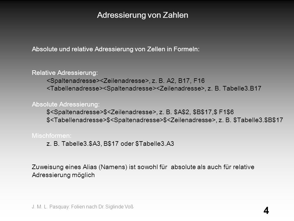 4 Adressierung von Zahlen Absolute und relative Adressierung von Zellen in Formeln: Relative Adressierung:, z.