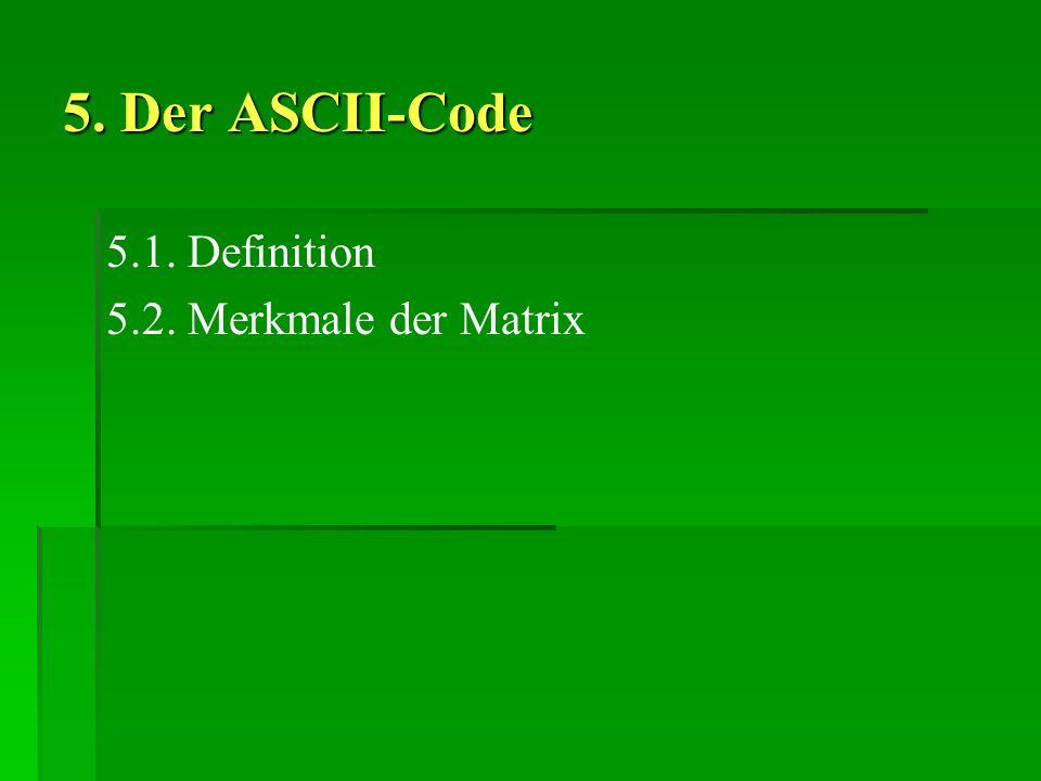 5. Der ASCII-Code 5.1. Definition 5.2. Merkmale der Matrix