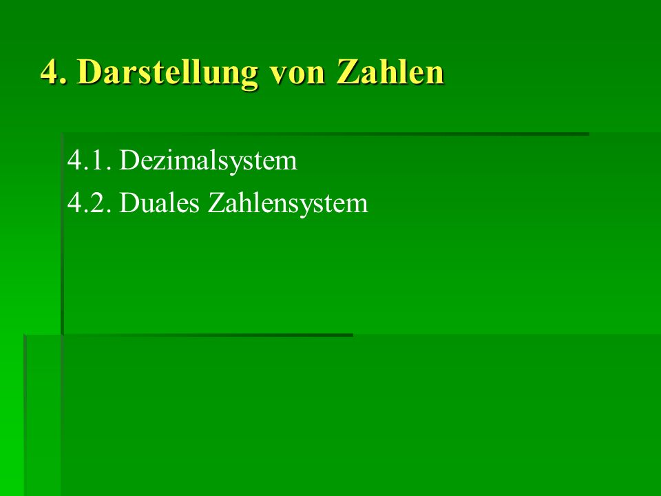 4. Darstellung von Zahlen 4.1. Dezimalsystem 4.2. Duales Zahlensystem