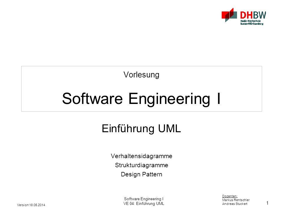 1 Dozenten: Markus Rentschler Andreas Stuckert Version 18.05.2014 Software Engineering I VE 04: Einführung UML Vorlesung Software Engineering I Einführung UML Verhaltensidagramme Strukturdiagramme Design Pattern