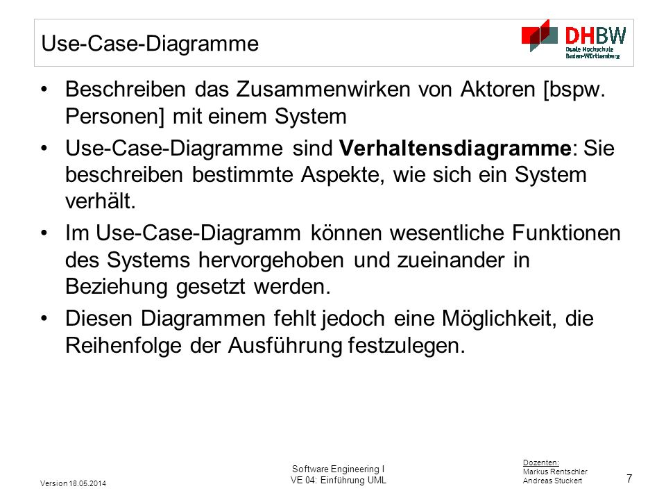 8 Dozenten: Markus Rentschler Andreas Stuckert Version 18.05.2014 Software Engineering I VE 04: Einführung UML Use Case Diagramm: Notation Akteur