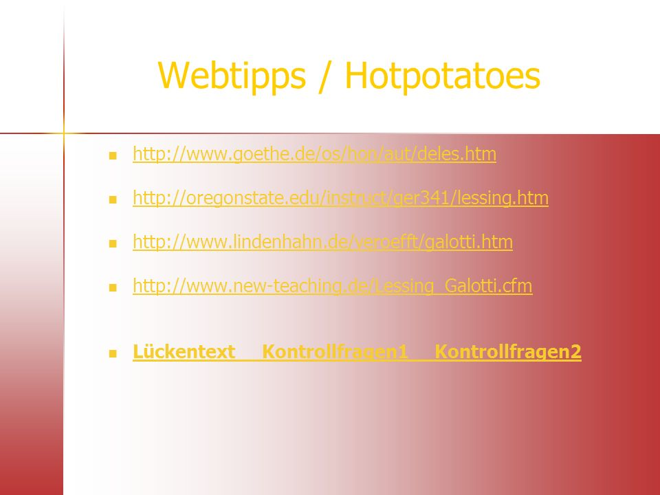 Webtipps / Hotpotatoes http://www.goethe.de/os/hon/aut/deles.htm http://oregonstate.edu/instruct/ger341/lessing.htm http://www.lindenhahn.de/veroefft/