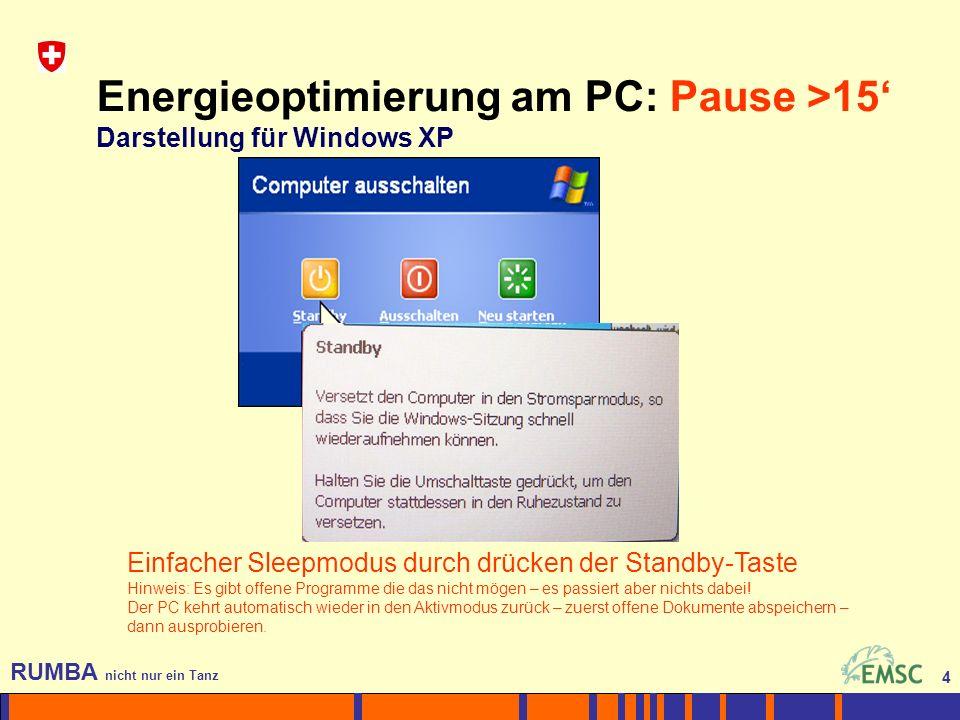 5 RUMBA nicht nur ein Tanz 5 Energieoptimierung am PC Darstellung für Windows XP Einstellungen: Sartmenü -> Systemsteuerung -> Energieoptionen