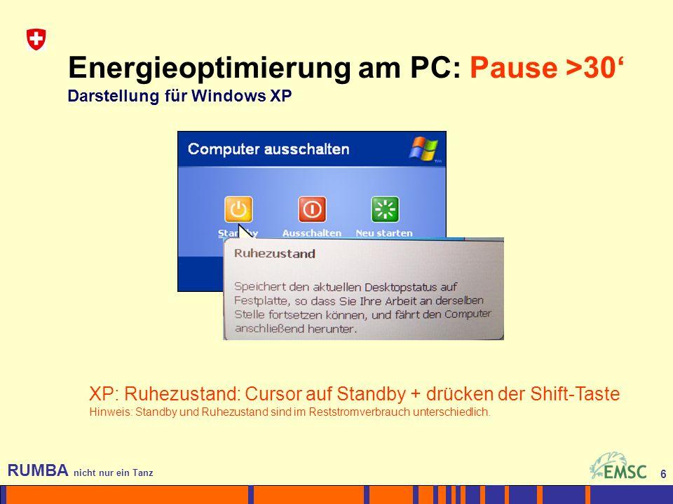 6 RUMBA nicht nur ein Tanz 6 Energieoptimierung am PC: Pause >30 Darstellung für Windows XP XP: Ruhezustand: Cursor auf Standby + drücken der Shift-Taste Hinweis: Standby und Ruhezustand sind im Reststromverbrauch unterschiedlich.