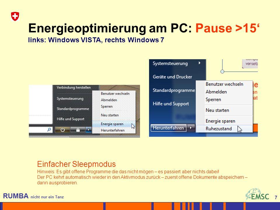 7 RUMBA nicht nur ein Tanz 7 Energieoptimierung am PC: Pause >15 links: Windows VISTA, rechts Windows 7 Einfacher Sleepmodus Hinweis: Es gibt offene P