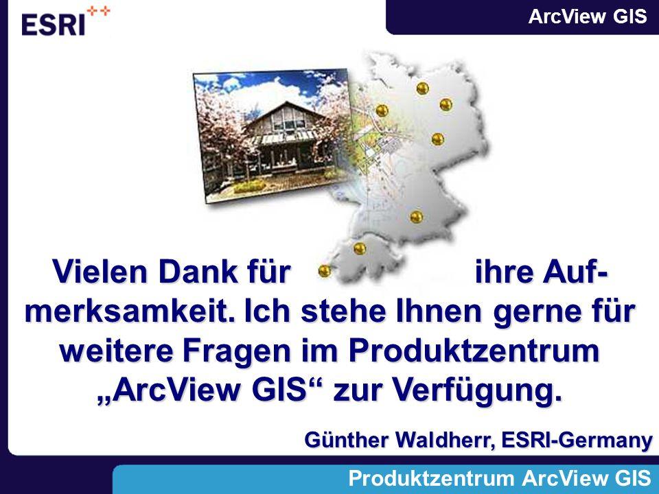 ArcView GIS Produktzentrum ArcView GIS Abspann Vielen Dank für ihre Auf- merksamkeit.