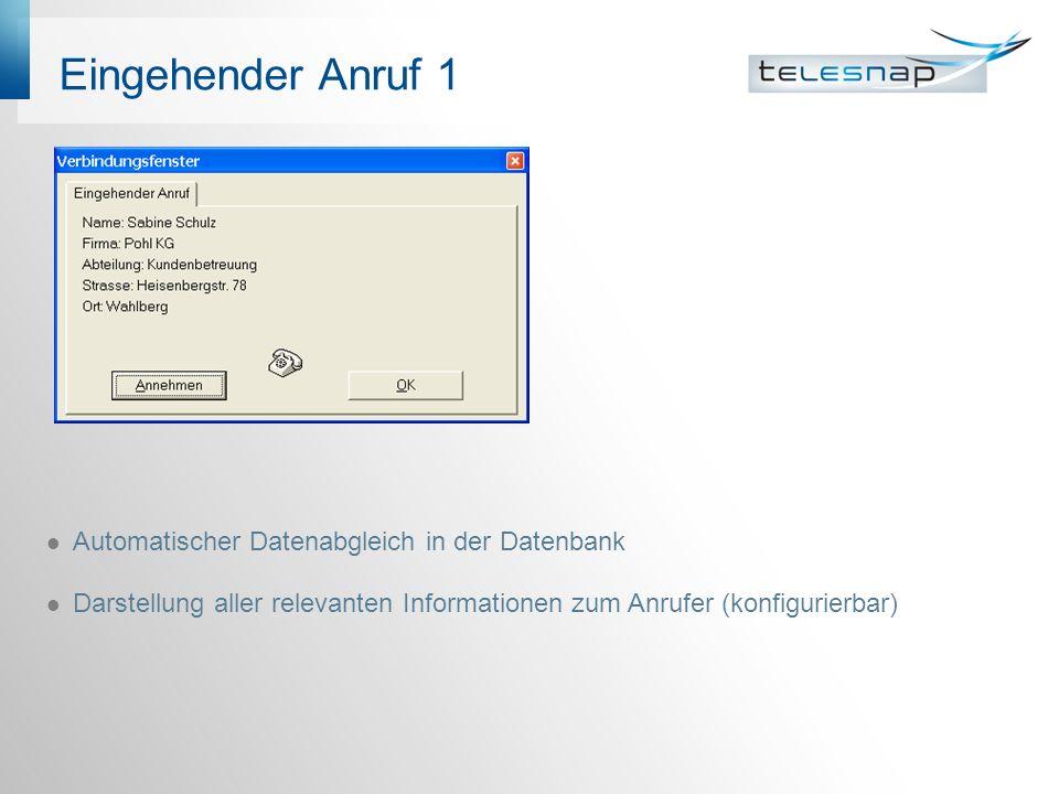Eingehender Anruf 1 Automatischer Datenabgleich in der Datenbank Darstellung aller relevanten Informationen zum Anrufer (konfigurierbar)
