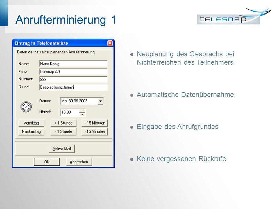 Anrufterminierung 1 Neuplanung des Gesprächs bei Nichterreichen des Teilnehmers Automatische Datenübernahme Eingabe des Anrufgrundes Keine vergessenen