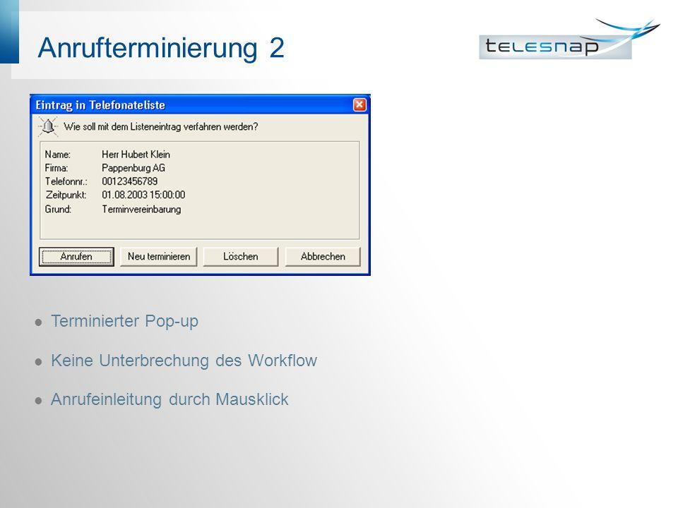 Anrufterminierung 2 Terminierter Pop-up Keine Unterbrechung des Workflow Anrufeinleitung durch Mausklick