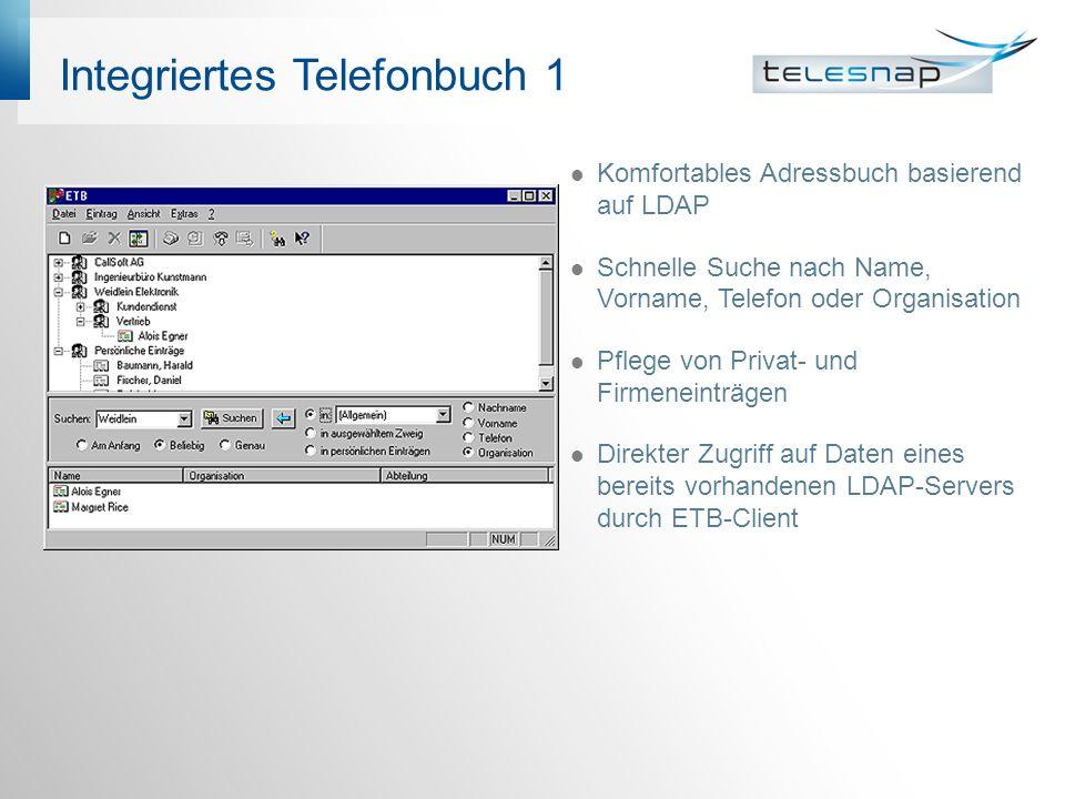 Integriertes Telefonbuch 1 Komfortables Adressbuch basierend auf LDAP Schnelle Suche nach Name, Vorname, Telefon oder Organisation Pflege von Privat-