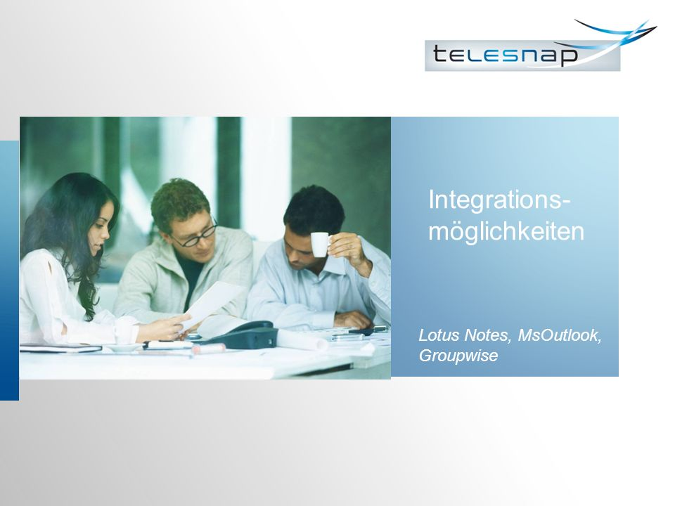 Integrations- möglichkeiten Lotus Notes, MsOutlook, Groupwise