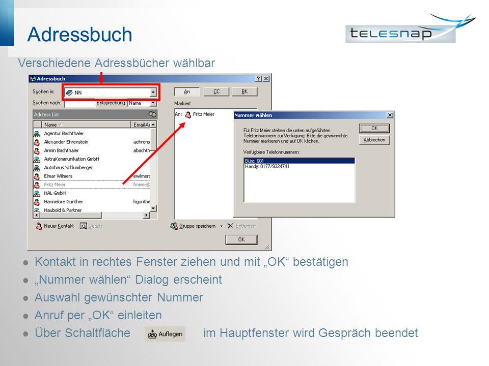 Adressbuch Kontakt in rechtes Fenster ziehen und mit OK bestätigen Nummer wählen Dialog erscheint Auswahl gewünschter Nummer Anruf per OK einleiten Üb