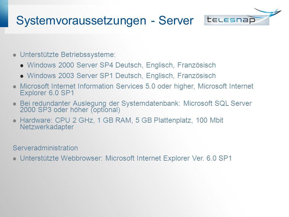 Systemvoraussetzungen - Server Unterstützte Betriebssysteme: Windows 2000 Server SP4 Deutsch, Englisch, Französisch Windows 2003 Server SP1 Deutsch, E