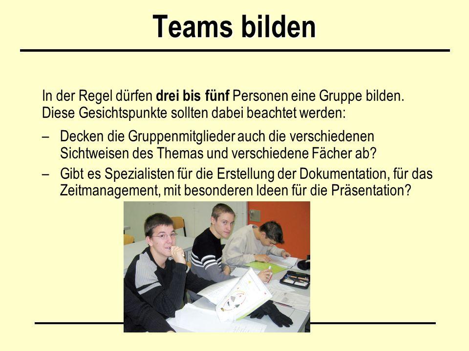 Teams bilden In der Regel dürfen drei bis fünf Personen eine Gruppe bilden. Diese Gesichtspunkte sollten dabei beachtet werden: –Decken die Gruppenmit